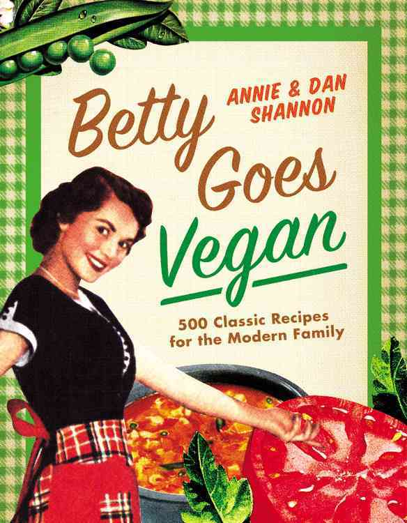 Betty Goes Vegan By Shannon, Dan/ Shannon, Annie
