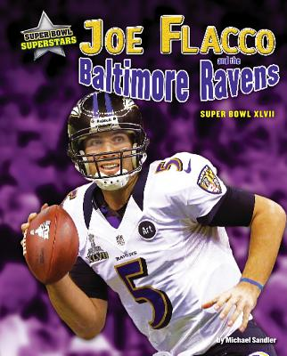 Joe Flacco and the Baltimore Ravens By Sandler, Michael